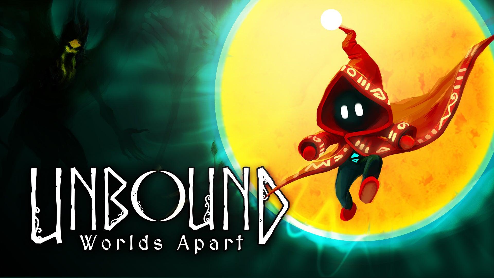 Unbound:Worlds Apart